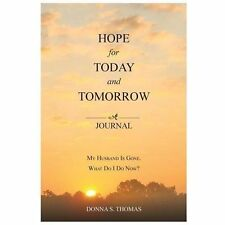 Hope for Today and Tomorrow : My Husband Is Gone. What Do I Do Now? by Donna...