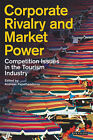 Corporate Rivalry and Market Power: Competition Issues in the Tourism Industry by I.B.Tauris & Co Ltd (Paperback, 2006)