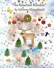 The Reluctant Reindeer by Adrienne Kleinschmidt (Paperback / softback, 2014)