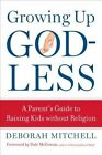 Growing Up Godless: A Parent's Guide to Raising Kids without Religion by Deborah Mitchell (Paperback, 2014)