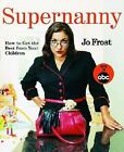 Supernanny : How to Get the Best from Your Children by Jo Frost (2005, Paperback)