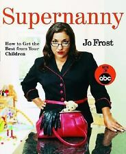 SUPERNANNY: HOW TO GET THE BEST FROM YOUR CHILDREN, Jo Frost, Good Condition, Bo