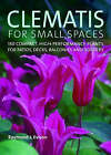 Clematis for Small Spaces: 150 High-performance Plants for Patios, Decks, Balconies and Borders by Raymond J. Evison (Hardback, 2007)