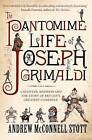 The Pantomime Life of Joseph Grimaldi: Laughter, Madness and the Story of Britain's Greatest Comedian by Andrew McConnell Stott (Paperback, 2010)