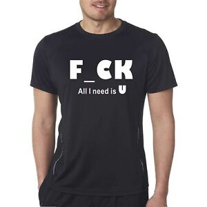 FCK All I Need Is U T Shirt Black White Tee Offensive Swearing Funny ... 1507b9100