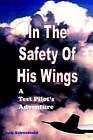 In the Safety of His Wings: A Test Pilots Adventures by Jack Schweibold (Paperback / softback, 2005)