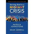Serving God in a Migrant Crisis: Ministry to People on the Move by Malcolm Down Publishing Ltd (Paperback, 2016)
