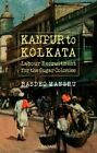 Kanpur to Kolkata: Labour Recruitment for the Sugar Colonies by Hansib Publications Limited (Paperback, 2015)