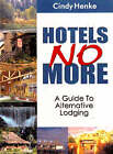 Hotels No More!: A Guide to Alternative Lodging by Cindy Henke-Sarmento (Paperback, 2002)