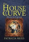 The House in the Curve: Hope's Child by Patricia Reed (Hardback, 2012)