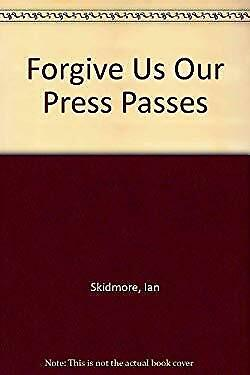 Forgive Us Our Press Passes by Skidmore, Ian-ExLibrary