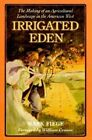 Irrigated Eden: The Making of an Agricultural Landscape in the American West by Mark Fiege (Paperback, 2000)