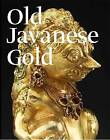 Old Javanese Gold: The Hunter Thompson Collection at the Yale University Art Gallery by John Miksic (Hardback, 2011)