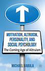 Motivation, Altruism, Personality and Social Psychology: The Coming Age of Altruism by Michael Babula (Hardback, 2013)