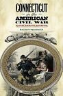 Connecticut in the American Civil War by Matthew Warshauer (Paperback, 2012)