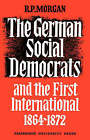 The German Social Democrats and the First International: 1864-1872 by Roger Morgan (Paperback, 2008)