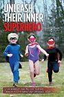 Unleash Their Inner Superhero: 52 Fun Workouts That Will Give Your Kids Strength, Positive Energy, and Confidence... Now!! by Darius Veleas (Paperback / softback, 2013)