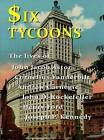 Six Tycoons: The Lives of John Jacob Astor, Cornelius Vanderbilt, Andrew Carnegie, John D. Rockefeller, Henry Ford and Joseph P. Kennedy by Wyn Derbyshire (Paperback, 2009)