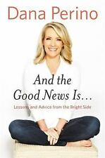 And the Good News Is... : Lessons and Advice from the Bright Side by Dana Perino (2015, Hardcover)