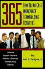 365 Low or No Cost Workplace Teambuilding Activities: Games and Exercises Designed to Build Trust and Encourage Teamwork Among Employees by John N. Peragine (Paperback, 2007)
