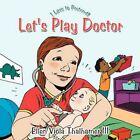 Let's Play Doctor I Love to Pretend by Ellen Viola Thalhamer III 9781449074876