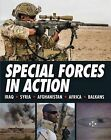 Special Forces in Action: Afghanistan Pakistan Africa Balkans Iraq South America Syria by Alexander Stilwell (Hardback, 2015)