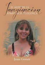 El Arte de la Imaginacion Sobre la Inteligenc by Jesus Gomez (2012, Hardcover)