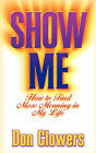 Show Me: How to Find More Meaning in My Life by Don Clowers (Paperback / softback, 2001)