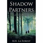 Shadow Partners a Law Enforcement Story 9781449043940 by B.h. La Forest
