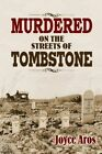 Murdered on the Streets of Tombstone by Joyce Aros (Paperback / softback, 2013)