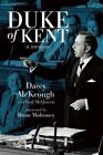 The Duke of Kent: The Memoirs of Darcy McKeough by Darcy McKeough (Hardback, 2016)