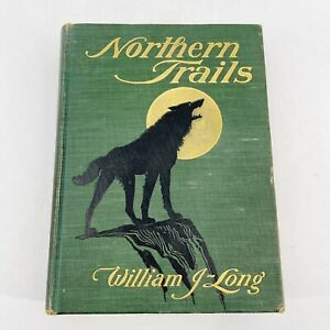 Antique Book First Edition Northern Trails William J-Long Rare Hardcover 1905