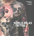 World Atlas of Tattoo, The by Anna Felicity Friedman (Hardback, 2015)