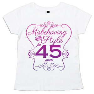 Image Is Loading 45th Birthday T Shirt 034 Misbehaving With Style