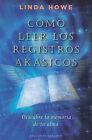Como Leer los Registros Akasicos: Descubre la Memoria de Tu Alma by Linda Howe (Paperback / softback, 2011)