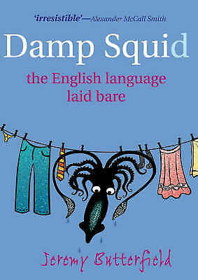 """""""AS NEW"""" Damp Squid: The English Language Laid Bare, Butterfield, Jeremy, Book"""