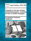 A Treatise on the Law of Sales of Personal Property: Including the Law of Chattel Mortgages. by Christopher Gustavus Tiedeman (Paperback / softback, 2010)