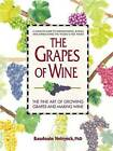 Grapes of Wine: The Art of Growing Grapes and Making Wine by Baudouin Neirynck (Hardback, 2009)