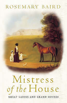 1 of 1 - Mistress of the House: Great Ladies and Grand Houses 1670-1830, Baird, Rosemary,