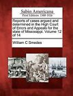 Reports of Cases Argued and Determined in the High Court of Errors and Appeals for the State of Mississippi. Volume 12 of 14 by William C Smedes (Paperback / softback, 2012)