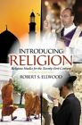 Introducing Religion: Religious Studies for the Twenty-First Century by Robert S. Ellwood (Paperback, 2014)