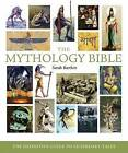 The Mythology Bible: The Definitive Guide to Legendary Tales by Sarah Bartlett (Paperback / softback)