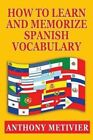 How to Learn and Memorize Spanish Vocabulary by Anthony Metivier (Paperback / softback, 2012)