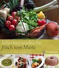 Jahreszeitenküche frisch vom Markt von Juliana Neumann und Alexandra Medwedeff (2011, Kunststoffeinband)