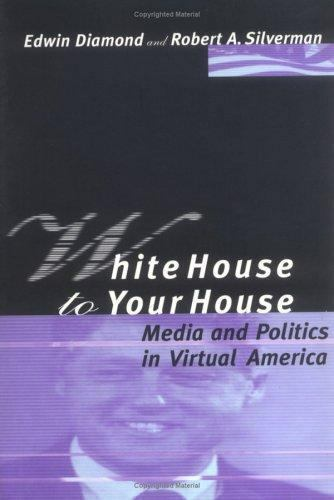White House to Your House : Media and Politics in Virtual America