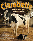 Clarabelle: Making Milk and So Much More by Cris Peterson (Paperback / softback, 2013)
