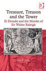 Treasure, Treason and the Tower: El Dorado and the Murder of Sir Walter Raleigh by Paul R. Sellin (Hardback, 2011)