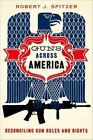 Guns Across America: Reconciling Gun Rules and Rights by Robert Spitzer (Hardback, 2015)