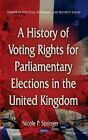 History of Voting Rights for Parliamentary Elections in the United Kingdom by Nova Science Publishers Inc (Hardback, 2014)
