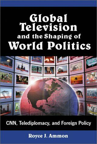 Global Television and the Shaping of World Politics: Cnn, Telediplomacy, and ...